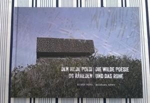 Den vilde poesi og råheden - Af Michael Ruby.  192 sider, Udgivet i Agger, 2015.
